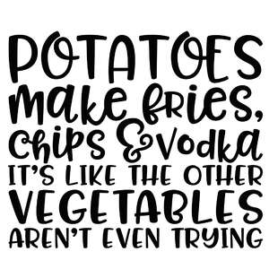 potatoes make fries, chips & vodka... quote