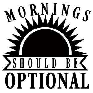 mornings should be optional