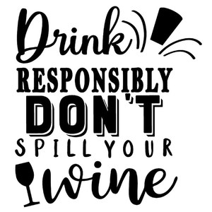 drink responsibly don't spill wine