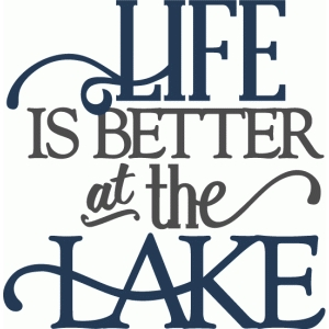 life is better at the lake - layered phrase