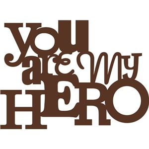 'you are my hero' phrase
