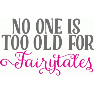 no one it too old for fairy tales
