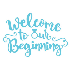 welcome to our beginning wedding phrase