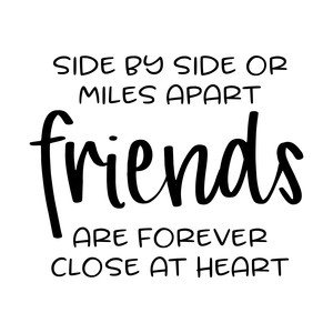 side by side or miles apart - friends