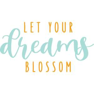 let your dreams blossom