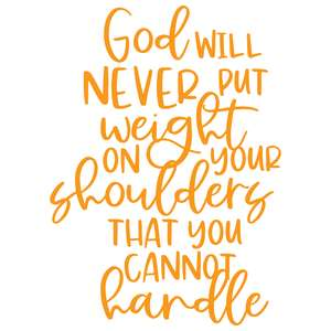 god will never put weight on your shoulders that you cannot handle