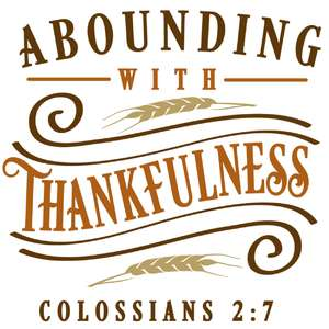abounding with thankfulness
