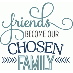 friends become chosen family phrase