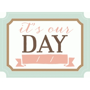 it's our day