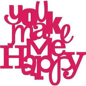'you make me happy' phrase