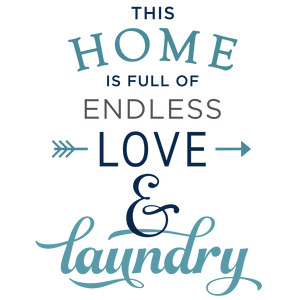 this home is full endless love laundry phrase