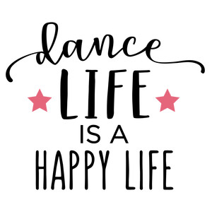 dance life is happy phrase