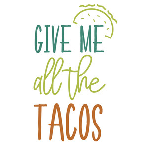 give me all the tacos