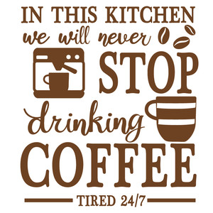 never stop drinking coffee