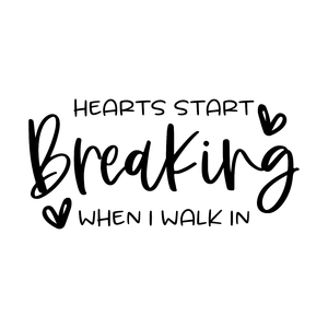 hearts start breaking when i walk in