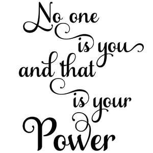 no one is you and that is your power quote