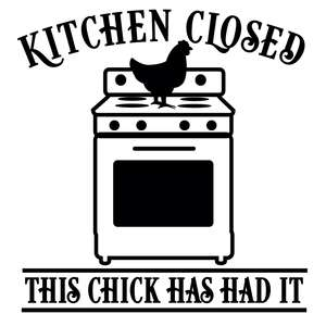 kitchen closed chick has had it