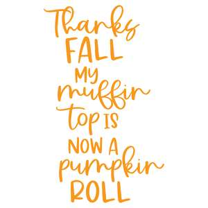 thanks fall my muffin top is now a pumpkin roll