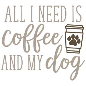 all i need is coffee and my dog