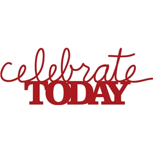 'celebrate today' phrase
