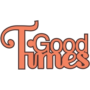 'good times' word phrase