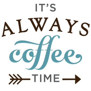 it's always coffee time phrase