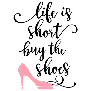 life is short buy shoes phrase