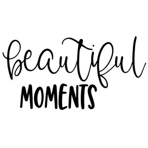 beautiful moments quote