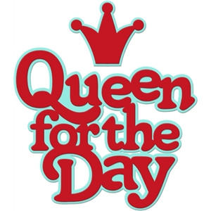queen for the day words