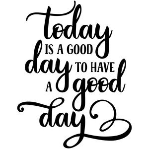 a good day to have a good day