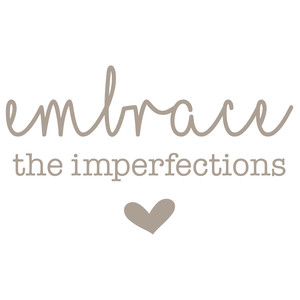 embrace the imperfections