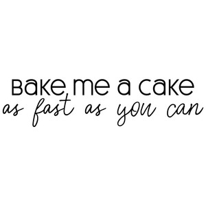 bake me a cake as fast as you can