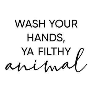 wash your hands ya filthy animal phrase