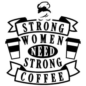 strong women need strong coffee