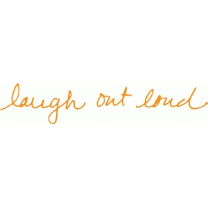 'laugh out loud' handwritten phrase