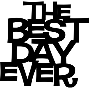 'the best day ever' saying