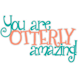 you are otterly amazing