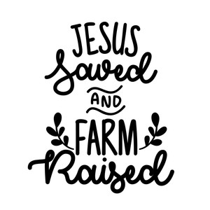 jesus saved and farm raised
