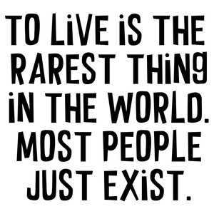 to live is the rarest thing quote