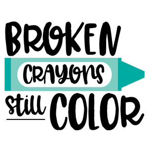 broken crayons still color quote