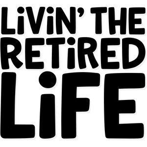 livin' the retired life