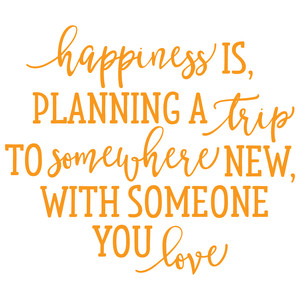 happiness is planning a trip