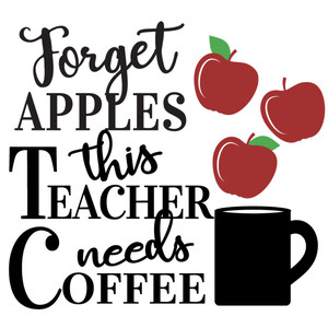 forget apples teacher needs coffee