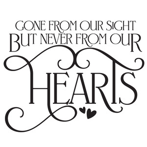 gone from our sight but never from our hearts