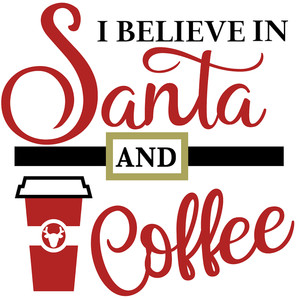 believe in santa & coffee