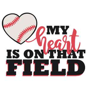 my heart is on that field baseball phrase