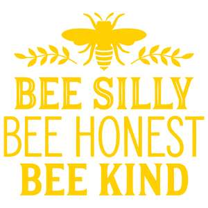 bee silly bee honest bee kind