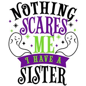 nothing scare me have sister