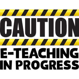 caution: e-teaching in progress