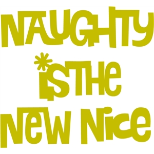 naughty is the new nice phrase